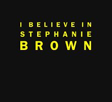 I Believe in Stephanie Brown Unisex T-Shirt