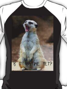 "Meerkat:  ""Is it nap-time yet?"" T-Shirt"