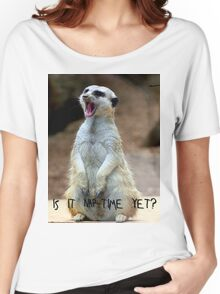 "Meerkat:  ""Is it nap-time yet?"" Women's Relaxed Fit T-Shirt"