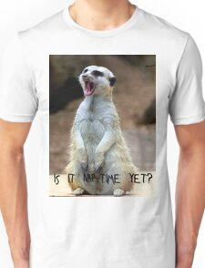 """Meerkat:  """"Is it nap-time yet?"""" Unisex T-Shirt"""