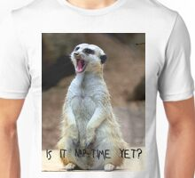 "Meerkat:  ""Is it nap-time yet?"" Unisex T-Shirt"