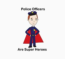 Police Officers Are Super Heroes (Male) T-Shirt