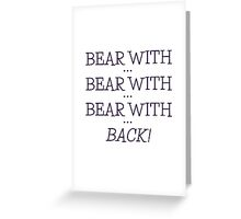 bear with... bear with...  Greeting Card