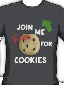 JOIN ME FOR FREE COOKIES T-Shirt