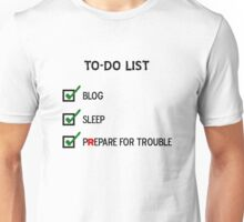 Eat, Sleep, Prepare for trouble Unisex T-Shirt