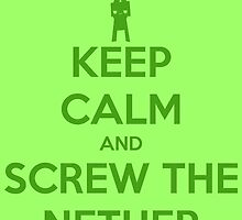 Keep Calm and Screw the Nether by Teja Mae