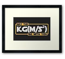 May The Newtonian Force Be With You Framed Print