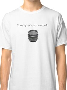 """I Only Shoot Manual"" T-Shirt, vintage manual lens 50mm Classic T-Shirt"