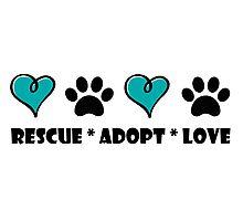 Rescue * Adopt * Love Photographic Print
