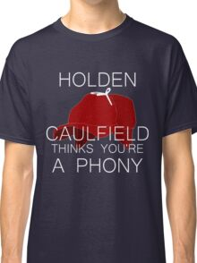 Holden Caulfield Thinks You're a Phony Classic T-Shirt