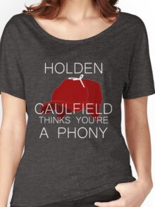 Holden Caulfield Thinks You're a Phony Women's Relaxed Fit T-Shirt