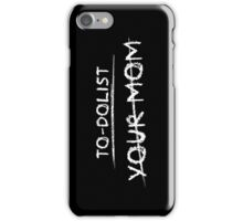 To-dolist your mom iPhone Case/Skin
