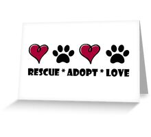 Rescue * Adopt * Love Greeting Card