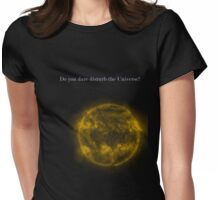 Disturb the Universe for me Womens Fitted T-Shirt