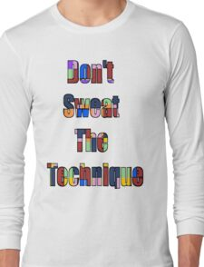 Don't Sweat The Technique 1 Long Sleeve T-Shirt