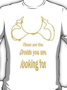 These ARE the droids you are looking for :) T-Shirt