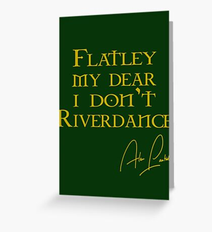 Flatley, My Dear, I Don't Riverdance! Greeting Card