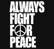 Always Fight For Peace  T-Shirt