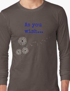 As you wish... Long Sleeve T-Shirt