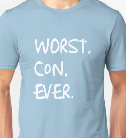 Worst. Con. Ever Unisex T-Shirt