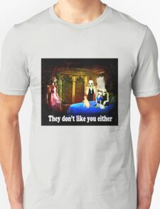 They Don't Like You Either! T-Shirt