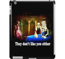 They Don't Like You Either! iPad Case/Skin