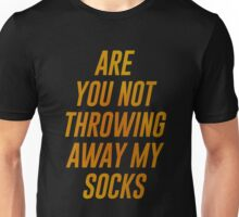 Are You Not Throwing Away My Socks? Unisex T-Shirt