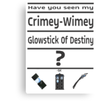 Have You Seen My Crimey-Wimey Glowstick Of Destiny? Canvas Print