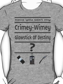 Have You Seen My Crimey-Wimey Glowstick Of Destiny? T-Shirt