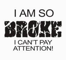 I'M SO BROKE I CAN'T PAY ATTENTION! T-Shirt