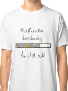 manifestation downloading Classic T-Shirt