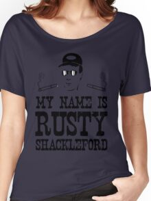 My Name is Rusty....Rusty Shackleford Women's Relaxed Fit T-Shirt