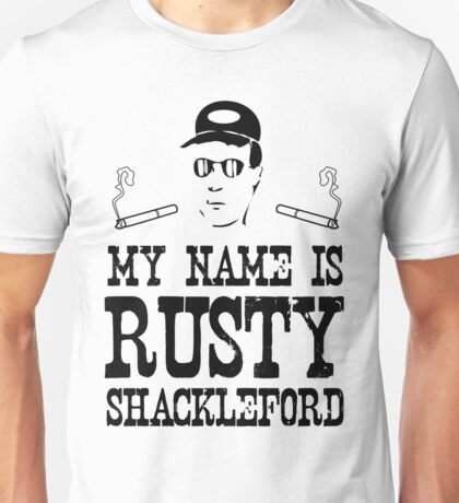 My Name is Rusty....Rusty Shackleford Unisex T-Shirt