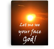 """Let me see your face God."" by Carter L. Shepard Canvas Print"