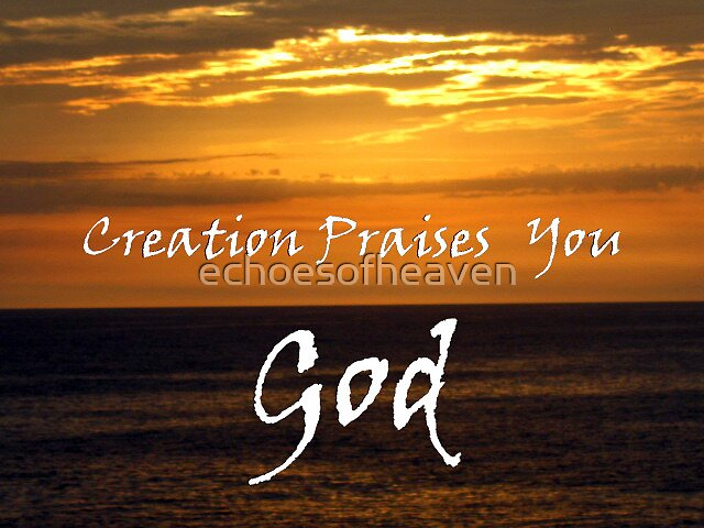 """Creation Praises You God."" by Carter L. Shepard by echoesofheaven"