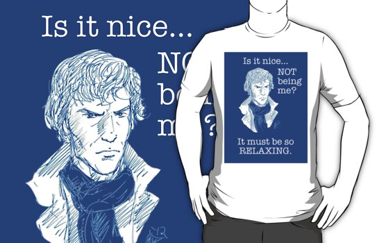 "Sherlock - ""Is it nice not being me?"" by QuarkArms"