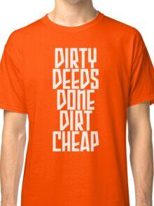 DIRTY DEEDS DONE DIRT CHEAP Classic T-Shirt