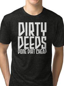 dirty deeds done dirt cheap Tri-blend T-Shirt