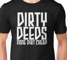 dirty deeds done dirt cheap Unisex T-Shirt