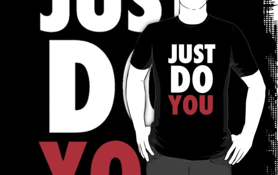 Just Do You by dtdream
