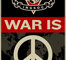 War Is Peace 1984 IGSOC Party Propaganda Poster by LibertyManiacs