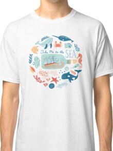 Take Me to the Sea Classic T-Shirt