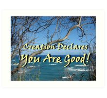 """Creation Declares You Are Good"" by Carter L. Shepard Art Print"