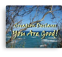 """""""Creation Declares You Are Good"""" by Carter L. Shepard Canvas Print"""