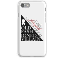 Every Fairytale Needs A Good Old-Fashioned Villain iPhone Case/Skin