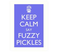 "Keep Calm Say, ""Fuzzy Pickles"" - Ness Design Art Print"