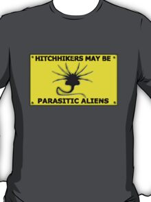 Hitchhikers May be Parasitic Aliens T-Shirt
