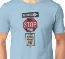 ONE WAY to stop WAR... Unisex T-Shirt