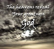 """The heavens reveal Your greatness God"" by Carter L. Shepard by echoesofheaven"