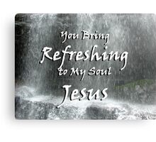"""""""You bring refreshing to my soul Jesus"""" by Carter L. Shepard Canvas Print"""